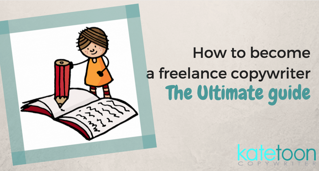 How to become a freelance copywriter (the ultimate guide)