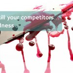 How to kill your competitors… with kindness