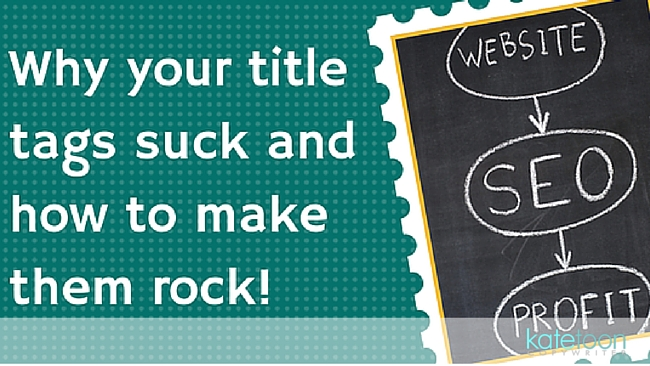 Why your title tags suck and how to make them rock!