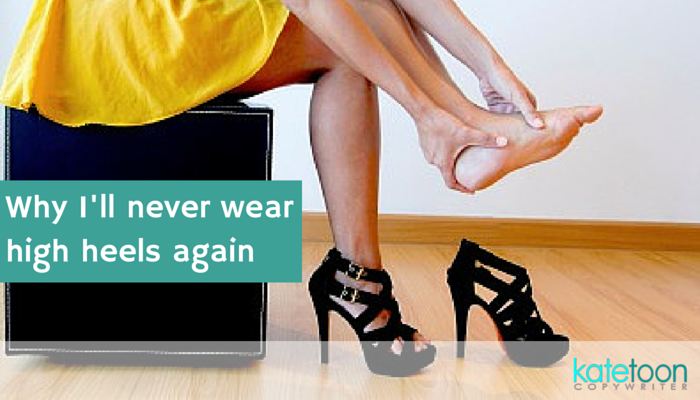 Why I'll never wear high heels again