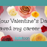 How Valentine's Day saved my career