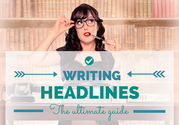 Writing headlines: The Ultimate Guide to writing headlines that get more clicks