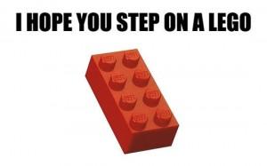 I hope you step on Lego