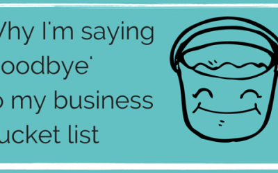 Why I'm saying 'goodbye' to my business bucket list