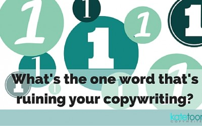 What's the one word that's ruining your copywriting?