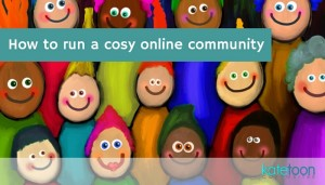 How to run a cosy online community