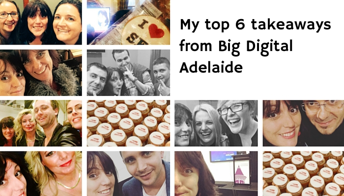 My top 6 takeaways from Big Digital Adelaide