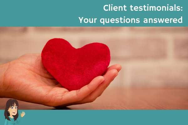 Client testimonials: Your questions answered
