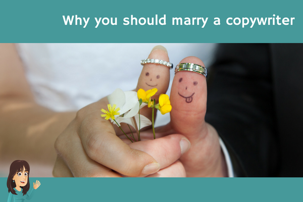 Why you should marry a copywriter