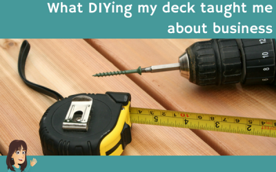 What DIYing my deck taught me about business