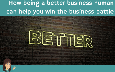 How being a better business human can help you win the business battle