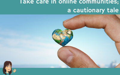 Take care in online communities: a cautionary tale