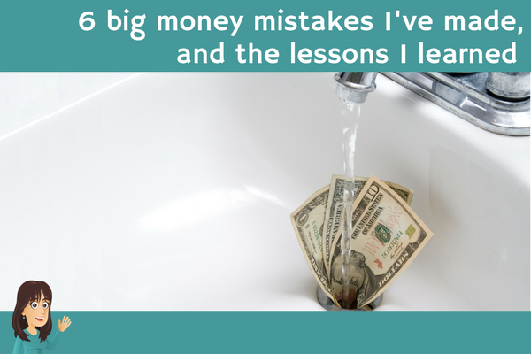 6 big money mistakes I've made, and the lessons I learned