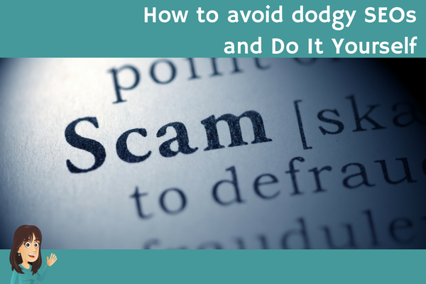 How to avoid dodgy SEOs and Do It Yourself