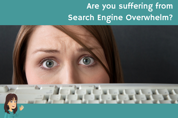Are you suffering from Search Engine Overwhelm?