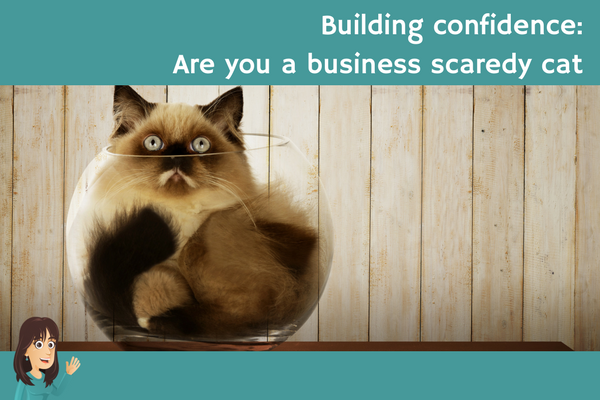 Building confidence: Are you a business scaredy cat?