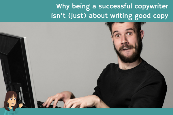 Why being a successful copywriter isn't (just) about writing good copy
